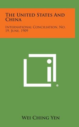 The United States And China: International Conciliation, No. 19, June, 1909