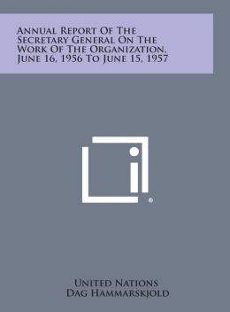 Annual Report of the Secretary General on the Work of the Organization, June 16, 1956 to June 15, 1957
