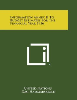 Information Annex II to Budget Estimates for the Financial Year 1956