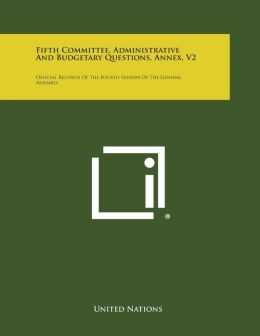 Fifth Committee, Administrative and Budgetary Questions, Annex, V2: Official Records of the Fourth Session of the General Assembly