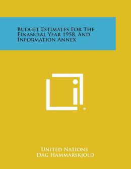 Budget Estimates for the Financial Year 1958, and Information Annex