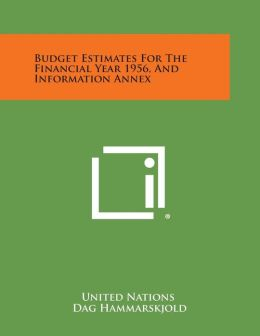 Budget Estimates for the Financial Year 1956, and Information Annex