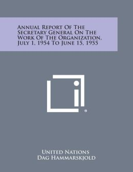 Annual Report of the Secretary General on the Work of the Organization, July 1, 1954 to June 15, 1955