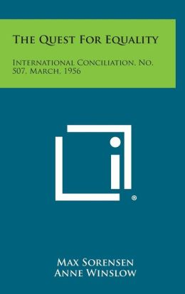 The Quest for Equality: International Conciliation, No. 507, March, 1956