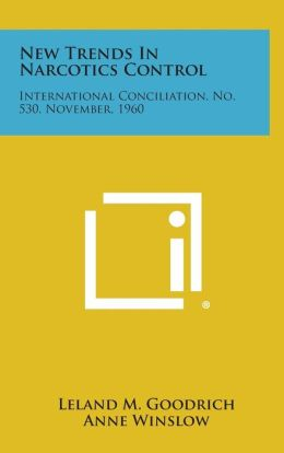 New Trends in Narcotics Control: International Conciliation, No. 530, November, 1960