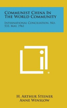 Communist China in the World Community: International Conciliation, No. 533, May, 1961