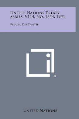 United Nations Treaty Series, V114, No. 1554, 1951: Recueil Des Traites