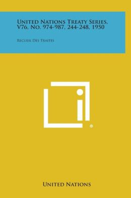 United Nations Treaty Series, V76, No. 974-987, 244-248, 1950: Recueil Des Traites