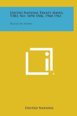 United Nations Treaty Series, V383, No. 5494-5506, 1960-1961: Recueil Des Traites
