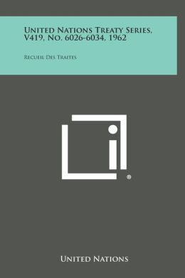 United Nations Treaty Series, V419, No. 6026-6034, 1962: Recueil Des Traites