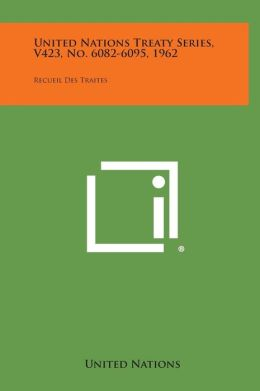 United Nations Treaty Series, V423, No. 6082-6095, 1962: Recueil Des Traites