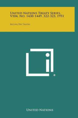 United Nations Treaty Series, V104, No. 1430-1449, 322-323, 1951: Recueil Des Traites
