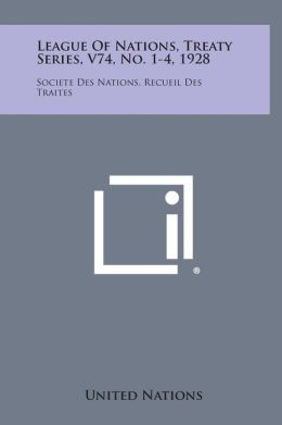 League of Nations, Treaty Series, V74, No. 1-4, 1928: Societe Des Nations, Recueil Des Traites