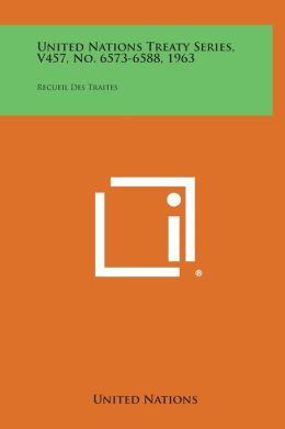 United Nations Treaty Series, V457, No. 6573-6588, 1963: Recueil Des Traites