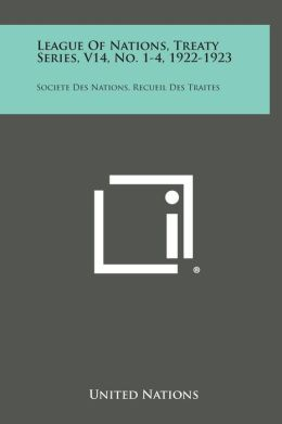 League of Nations, Treaty Series, V14, No. 1-4, 1922-1923: Societe Des Nations, Recueil Des Traites
