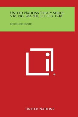 United Nations Treaty Series, V18, No. 283-300, 111-113, 1948: Recueil Des Traites