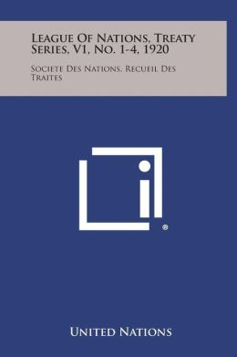League of Nations, Treaty Series, V1, No. 1-4, 1920: Societe Des Nations, Recueil Des Traites