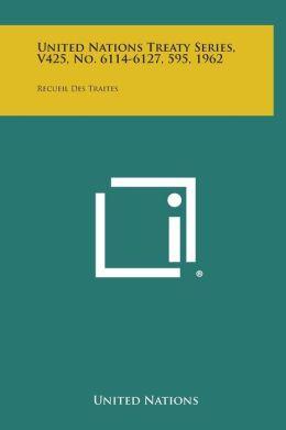 United Nations Treaty Series, V425, No. 6114-6127, 595, 1962: Recueil Des Traites