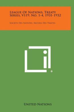 League of Nations, Treaty Series, V119, No. 1-4, 1931-1932: Societe Des Nations, Recueil Des Traites