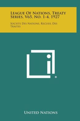 League of Nations, Treaty Series, V65, No. 1-4, 1927: Societe Des Nations, Recueil Des Traites