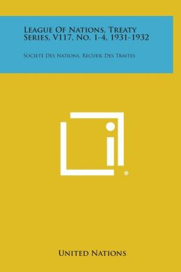 League of Nations, Treaty Series, V117, No. 1-4, 1931-1932: Societe Des Nations, Recueil Des Traites