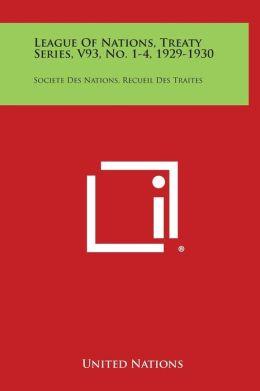 League of Nations, Treaty Series, V93, No. 1-4, 1929-1930: Societe Des Nations, Recueil Des Traites