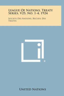 League of Nations, Treaty Series, V25, No. 1-4, 1924: Societe Des Nations, Recueil Des Traites