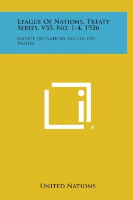 League of Nations, Treaty Series, V55, No. 1-4, 1926: Societe Des Nations, Recueil Des Traites