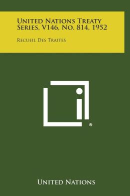 United Nations Treaty Series, V146, No. 814, 1952: Recueil Des Traites