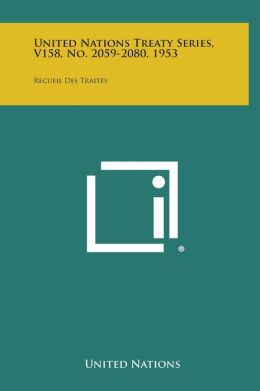 United Nations Treaty Series, V158, No. 2059-2080, 1953: Recueil Des Traites