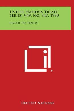 United Nations Treaty Series, V49, No. 747, 1950: Recueil Des Traites