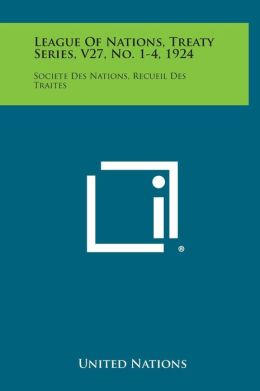 League of Nations, Treaty Series, V27, No. 1-4, 1924: Societe Des Nations, Recueil Des Traites