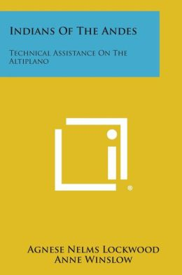Indians of the Andes: Technical Assistance on the Altiplano