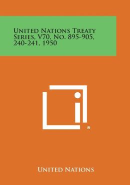 United Nations Treaty Series, V70, No. 895-905, 240-241, 1950