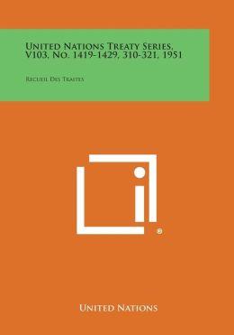 United Nations Treaty Series, V103, No. 1419-1429, 310-321, 1951: Recueil Des Traites
