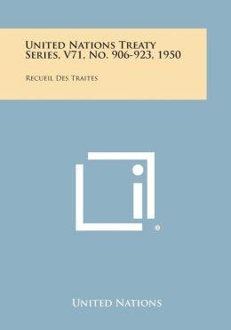 United Nations Treaty Series, V71, No. 906-923, 1950: Recueil Des Traites