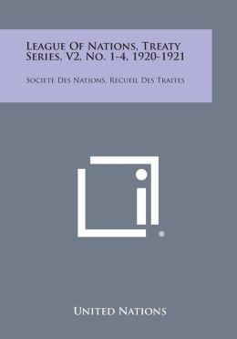 League of Nations, Treaty Series, V2, No. 1-4, 1920-1921: Societe Des Nations, Recueil Des Traites