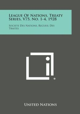 League of Nations, Treaty Series, V75, No. 1-4, 1928: Societe Des Nations, Recueil Des Traites