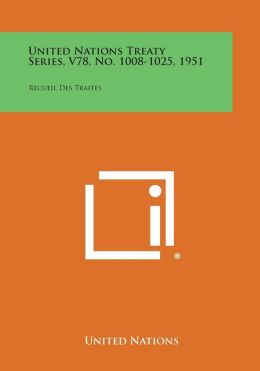 United Nations Treaty Series, V78, No. 1008-1025, 1951: Recueil Des Traites