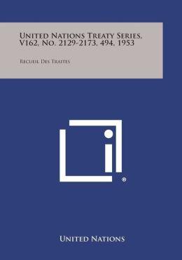United Nations Treaty Series, V162, No. 2129-2173, 494, 1953: Recueil Des Traites