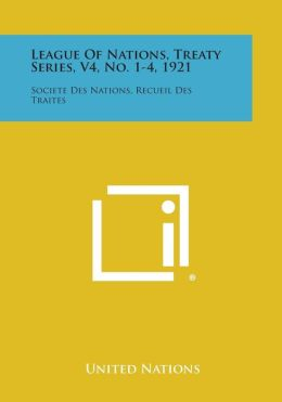 League of Nations, Treaty Series, V4, No. 1-4, 1921: Societe Des Nations, Recueil Des Traites