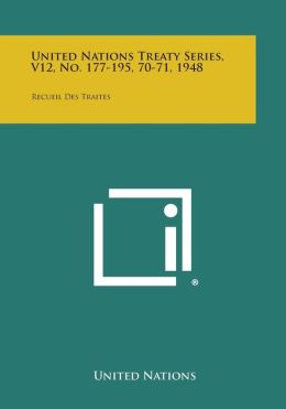 United Nations Treaty Series, V12, No. 177-195, 70-71, 1948: Recueil Des Traites