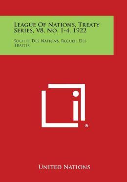 League of Nations, Treaty Series, V8, No. 1-4, 1922: Societe Des Nations, Recueil Des Traites