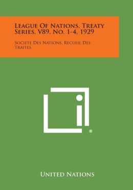 League of Nations, Treaty Series, V89, No. 1-4, 1929: Societe Des Nations, Recueil Des Traites