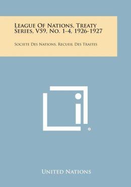 League of Nations, Treaty Series, V59, No. 1-4, 1926-1927: Societe Des Nations, Recueil Des Traites