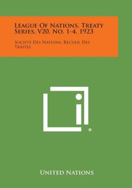 League of Nations, Treaty Series, V20, No. 1-4, 1923: Societe Des Nations, Recueil Des Traites