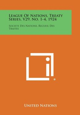 League of Nations, Treaty Series, V29, No. 1-4, 1924: Societe Des Nations, Recueil Des Traites