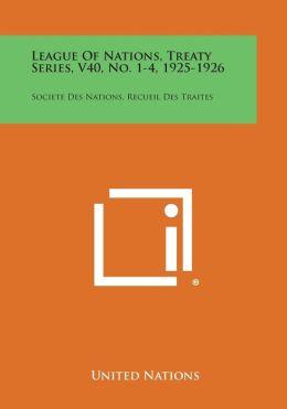 League of Nations, Treaty Series, V40, No. 1-4, 1925-1926: Societe Des Nations, Recueil Des Traites