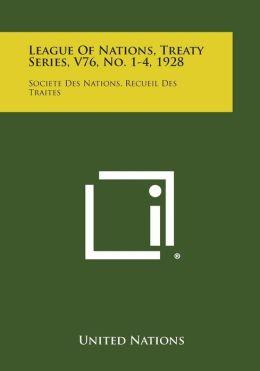 League of Nations, Treaty Series, V76, No. 1-4, 1928: Societe Des Nations, Recueil Des Traites