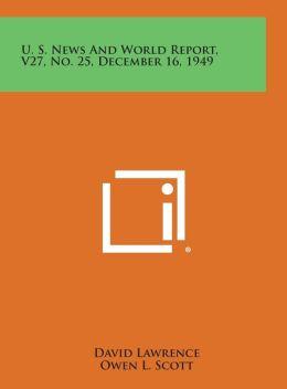 U. S. News and World Report, V27, No. 25, December 16, 1949